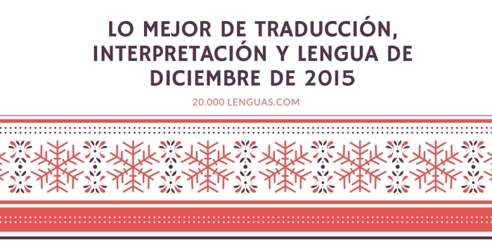 Lo mejor de traducción, interpretación y lengua de DICIEMBRE de 2015