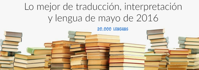 Lo mejor de traducción, interpretación y lengua de mayo de 2016
