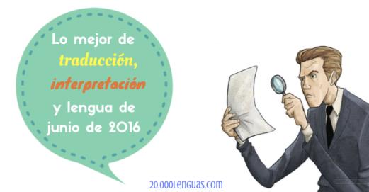 Lo mejor de traducción, interpretación y lengua de junio de 2016