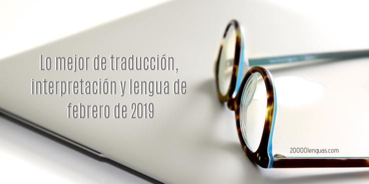 Lo mejor de traducción, interpretación y lengua de febrero de 2019