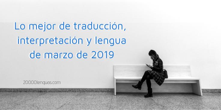 Lo mejor de traducción, interpretación y lengua de marzo de 2019